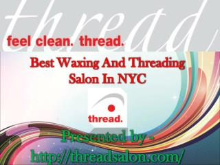 Best Waxing And Threading Salon In NYC