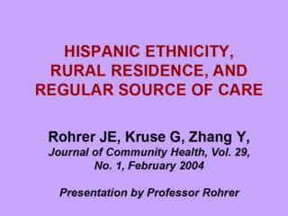 HISPANIC ETHNICITY, RURAL RESIDENCE, AND REGULAR SOURCE OF CARE   Rohrer JE, Kruse G, Zhang Y, Journal of Community Heal