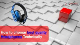 How to choose best quality Headphones