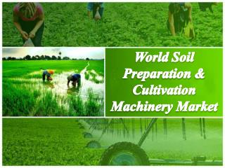 World Soil Preparation and Cultivation Machinery Market