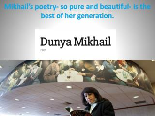 Mikhail's poetry- so pure and beautiful- is the best of her generation.