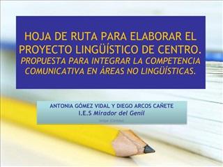 HOJA DE RUTA PARA ELABORAR EL PROYECTO LING  STICO DE CENTRO.  PROPUESTA PARA INTEGRAR LA COMPETENCIA COMUNICATIVA EN  R