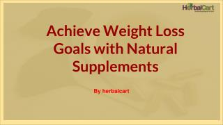Achieve Weight Loss Goals with Natural Supplements