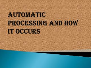 Automatic Processing and How it Occurs