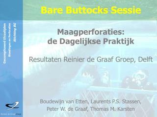 Bare Buttocks Sessie  Maagperforaties:  de Dagelijkse Praktijk  Resultaten Reinier de Graaf Groep, Delft