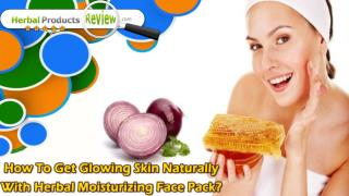 How To Get Glowing Skin Naturally With Herbal Moisturizing Face Pack?