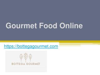 Gourmet Food Online - www.bottegagourmet.com