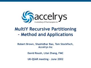 MultiY Recursive Partitioning   Method and Applications  Robert Brown, Shashidhar Rao, Tom Stockfisch, Accelrys Inc  Dav
