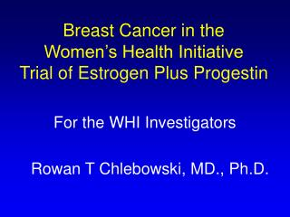 Breast Cancer in the               Women s Health Initiative             Trial of Estrogen Plus Progestin