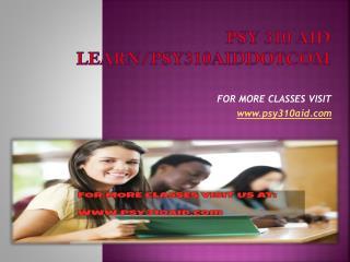 psy 310 aid Learn/psy310aiddotcom