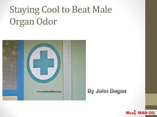 Staying Cool to Beat Male Organ Odor