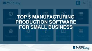 Top 5 manufacturing production software for a small business