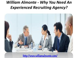 William Almonte - Why You Need An Experienced Recruiting Agency?