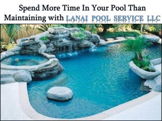 Spend More Time in Your Pool than Maintaining with Lanai Pool Service LLC