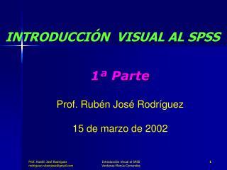 1  Parte  Prof. Rub n Jos  Rodr guez  15 de marzo de 2002