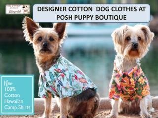 DESIGNER COTTON  DOG CLOTHES AT POSH PUPPY BOUTIQUE