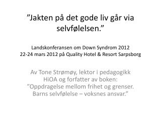 Jakten p  det gode liv g r via selvf lelsen.   Landskonferansen om Down Syndrom 2012 22-24 mars 2012 p  Quality Hotel