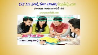 CIS 111 Seek Your Dream /uophelp.com