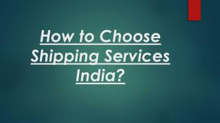 How to Choose Shipping Services India?