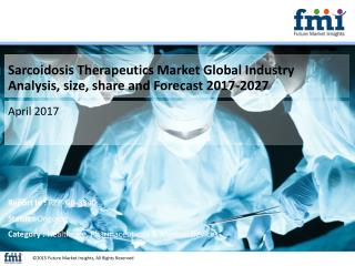 Sarcoidosis Therapeutics Market size and forecast, 2017-2027