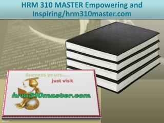HRM 310 MASTER Empowering and Inspiring/hrm310master.com