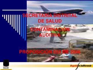 SECRETAR A DISTRITAL DE SALUD CONTAMINACI N AUDITIVA  PROPOSICI N 055 DE 2006
