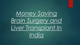 Money Saving Brain Surgery and Liver Transplant In India