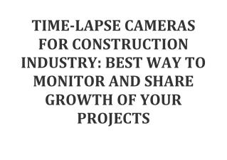 TIME-LAPSE CAMERAS FOR CONSTRUCTION INDUSTRY BEST WAY TO MONITOR AND SHARE GROWTH OF YOUR PROJECTS