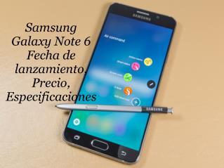 Samsung Galaxy Note 6 Fecha de lanzamiento, Precio, Especificaciones