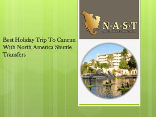 Best Holiday Trip To Cancun With North America Shuttle Transfers