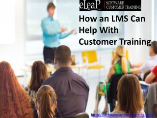 How an LMS Can Help With Customer Training