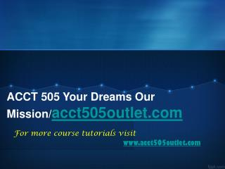 ACCT 505 Your Dreams Our Mission\acct505outletdotcom