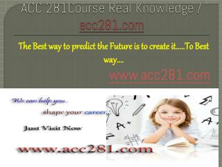 ACC 281Course Real Knowledge / acc281.com