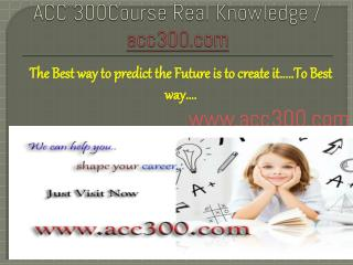 ACC 300Course Real Knowledge / acc300.com