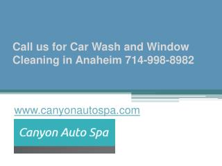 Call us for Car Wash and Window Cleaning in Anaheim 714-998-8982 - www.canyonautospa.com