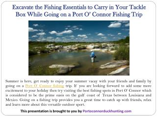 Excavate the Fishing Essentials to Carry in Your Tackle Box While Going on a Port O' Connor Fishing Trip