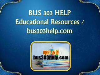 BUS 303 HELP Educational Resources - bus303help.com