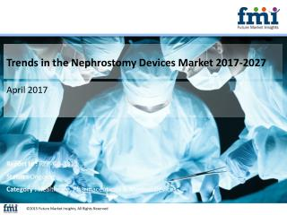 Nephrostomy Devices Market Growth, Forecast and Value Chain 2017-2027