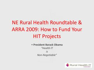 NE Rural Health Roundtable  ARRA 2009: How to Fund Your HIT Projects