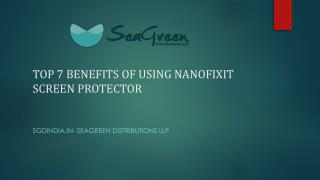TO7 BENEFITS OF USING NANOFIXIT SCREEN PROTECTOR