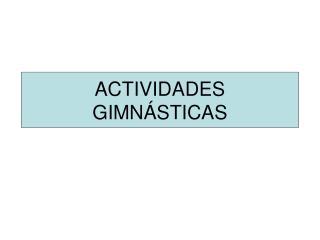 ACTIVIDADES GIMN STICAS