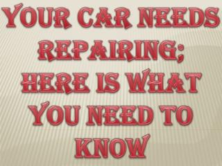 Your Car Needs Repairing; Here Is What You Need To Know