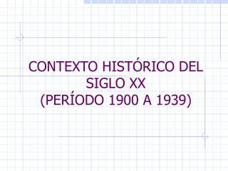CONTEXTO HIST RICO DEL SIGLO XX PER ODO 1900 A 1939