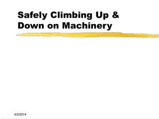 Safely Climbing Up  Down on Machinery