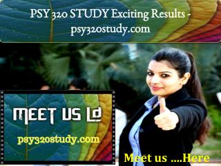 PSY 320 STUDY Exciting Results -psy320study.com