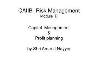 CAIIB- Risk Management Module  D  Capital  Management  Profit planning  by Shri Amar J.Nayyar