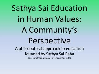 Sathya Sai Education in Human Values:  A Community s Perspective A philosophical approach to education founded by Sathya