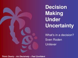 What s in a decision Sven Roden Unilever
