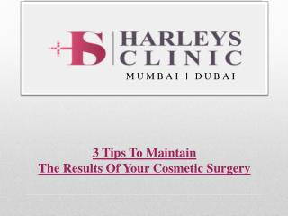 3 Tips To Maintain The Results Of Your Cosmetic Surgery