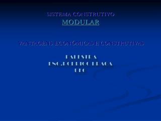 SISTEMA CONSTRUTIVO  MODULAR     VANTAGENS ECON MICAS E CONSTRUTIVAS   Palestra Eng.Rodrigo Braga UFG